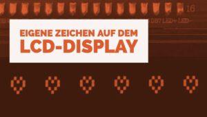 Eigene Zeichen auf dem LCD-Display